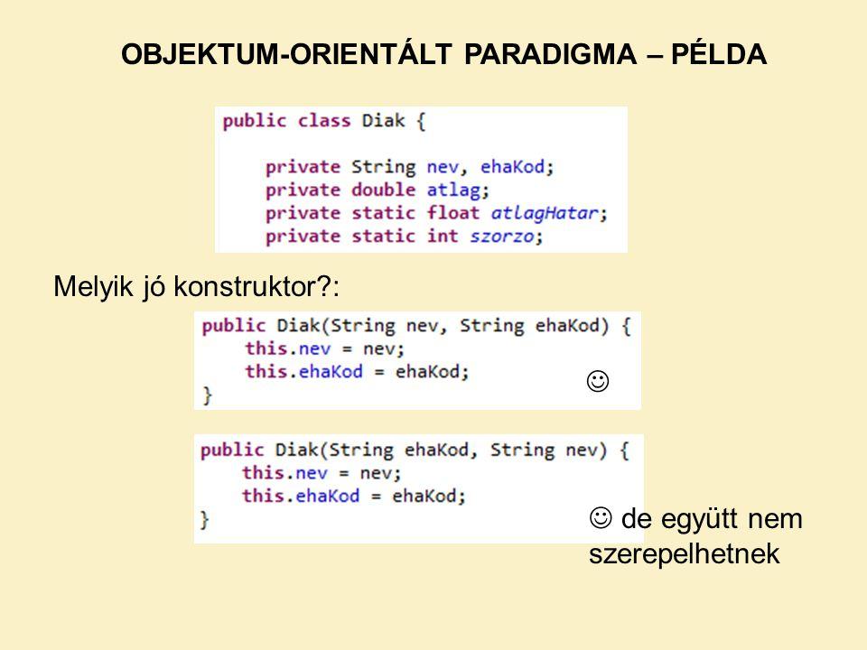 Melyik jó konstruktor?: OBJEKTUM-ORIENTÁLT PARADIGMA – PÉLDA de együtt nem szerepelhetnek