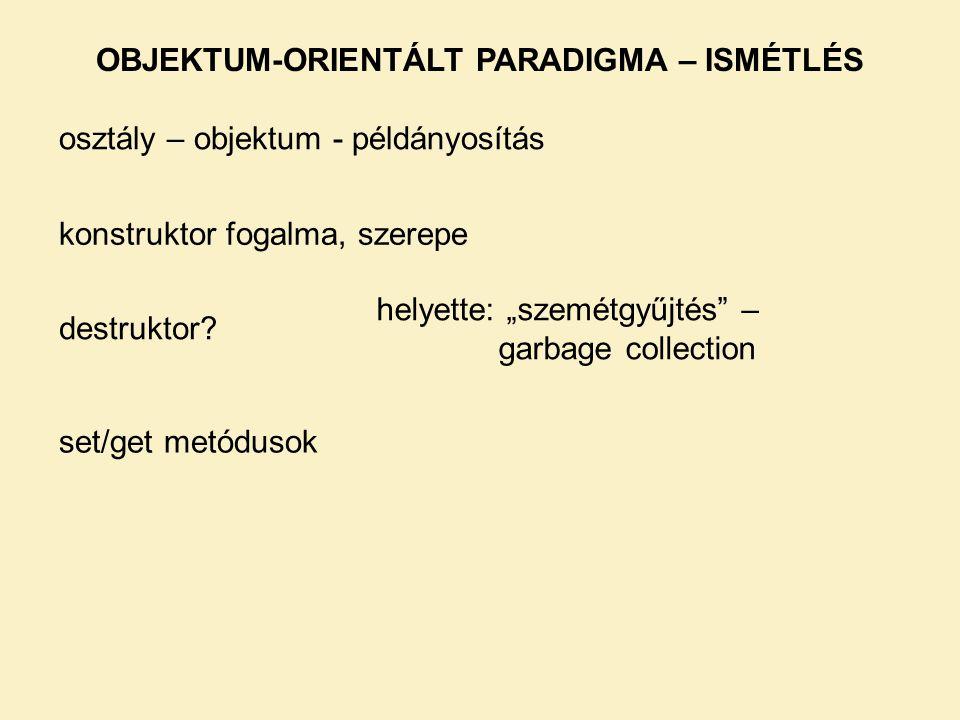 """OBJEKTUM-ORIENTÁLT PARADIGMA – ISMÉTLÉS osztály – objektum - példányosítás konstruktor fogalma, szerepe destruktor? helyette: """"szemétgyűjtés"""" – garbag"""