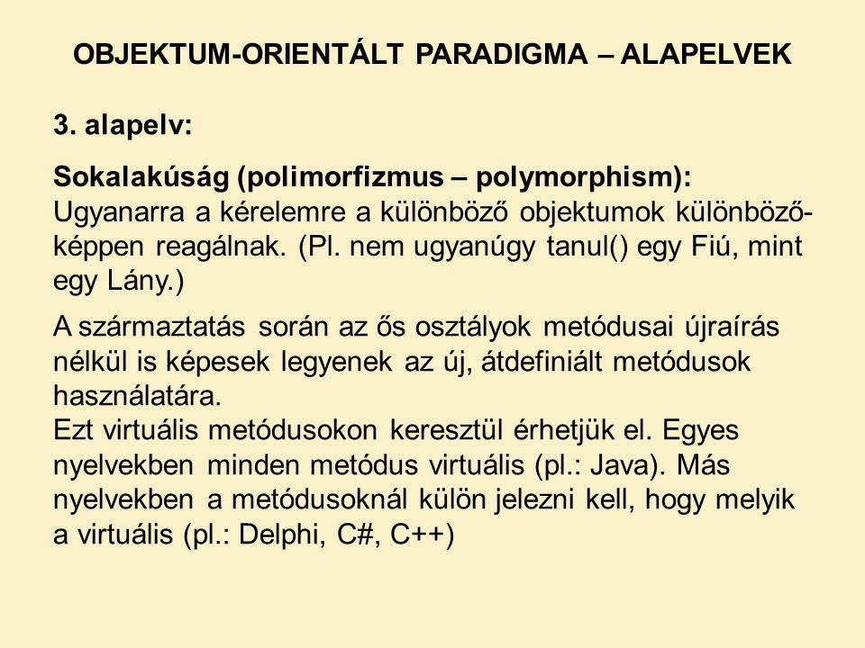 3. alapelv: Sokalakúság (polimorfizmus – polymorphism): Ugyanarra a kérelemre a különböző objektumok különböző- képpen reagálnak. (Pl. nem ugyanúgy ta