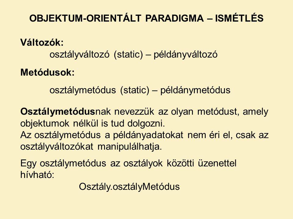 Változók: osztályváltozó (static) – példányváltozó Metódusok: osztálymetódus (static) – példánymetódus Osztálymetódusnak nevezzük az olyan metódust, a