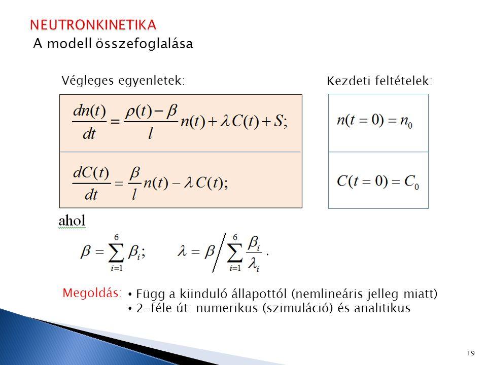Végleges egyenletek: Kezdeti feltételek: A modell összefoglalása Megoldás: Függ a kiinduló állapottól (nemlineáris jelleg miatt) 2-féle út: numerikus (szimuláció) és analitikus 19