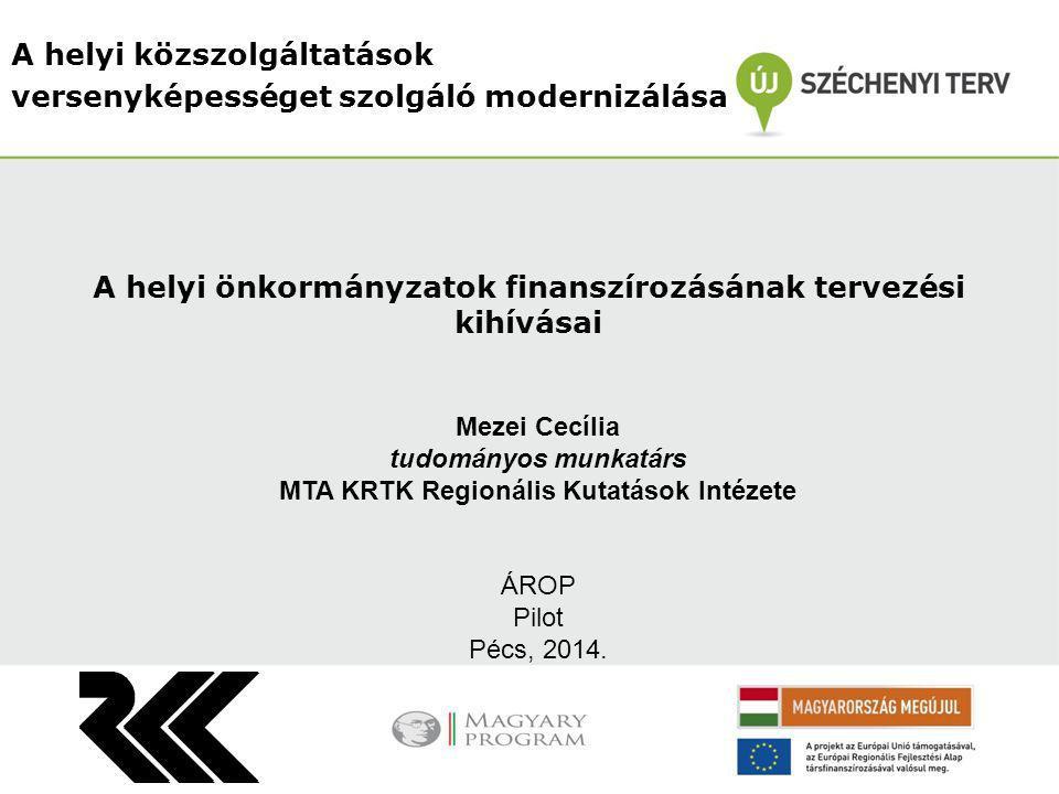 A helyi közszolgáltatások versenyképességet szolgáló modernizálása Mezei Cecília tudományos munkatárs MTA KRTK Regionális Kutatások Intézete ÁROP Pilo
