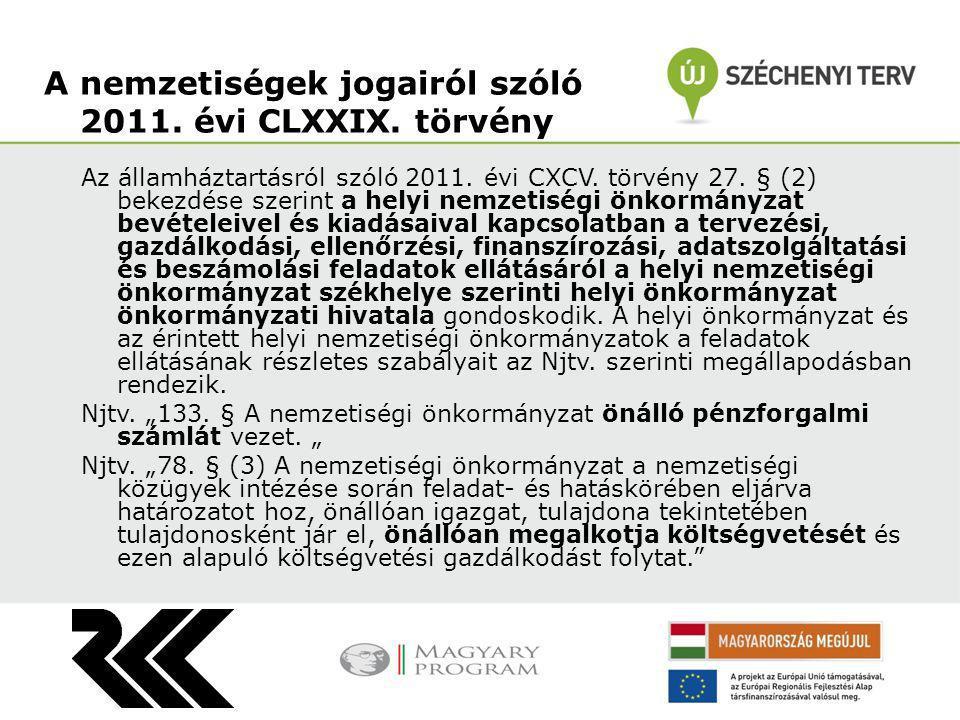 Az államháztartásról szóló 2011. évi CXCV. törvény 27. § (2) bekezdése szerint a helyi nemzetiségi önkormányzat bevételeivel és kiadásaival kapcsolatb