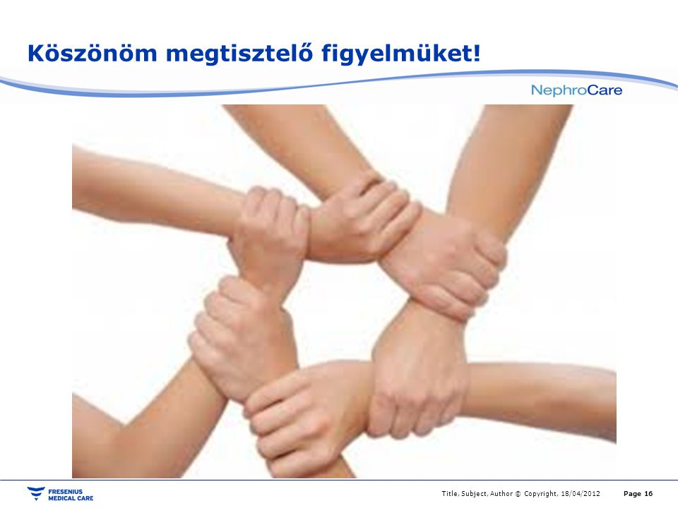 Köszönöm megtisztelő figyelmüket! Page 16Title, Subject, Author © Copyright, 18/04/2012