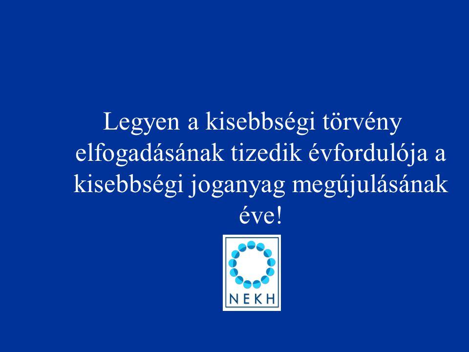 Legyen a kisebbségi törvény elfogadásának tizedik évfordulója a kisebbségi joganyag megújulásának éve!