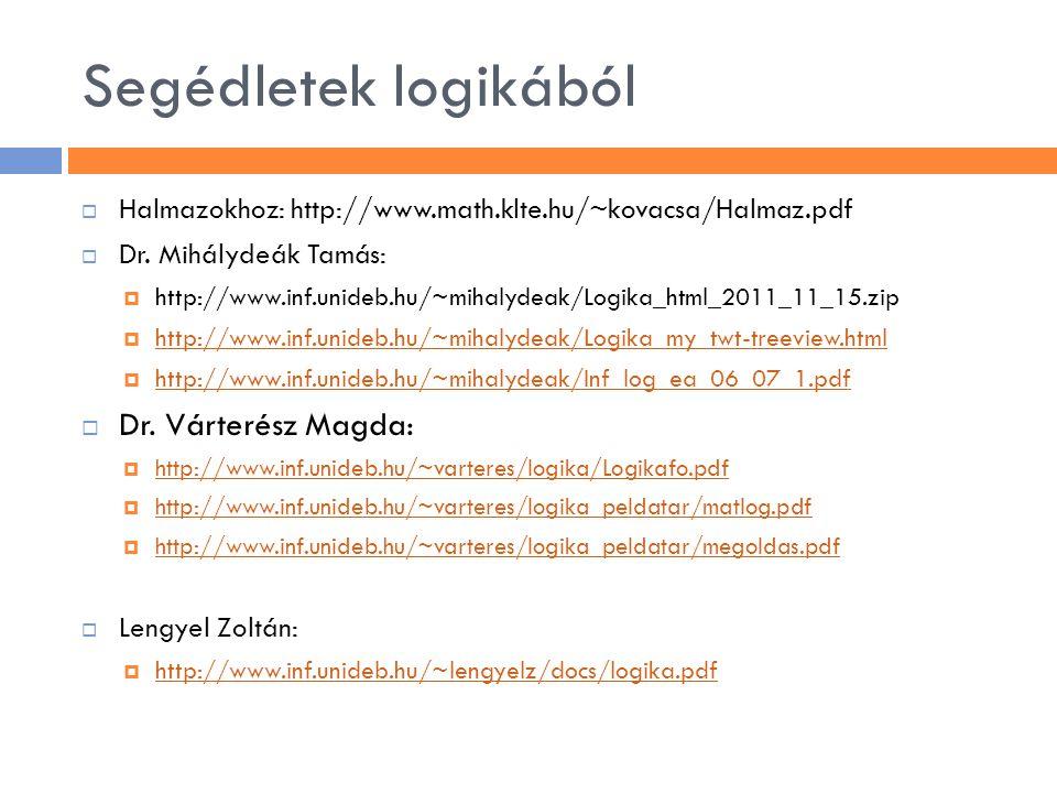 Segédletek logikából  Halmazokhoz: http://www.math.klte.hu/~kovacsa/Halmaz.pdf  Dr. Mihálydeák Tamás:  http://www.inf.unideb.hu/~mihalydeak/Logika_