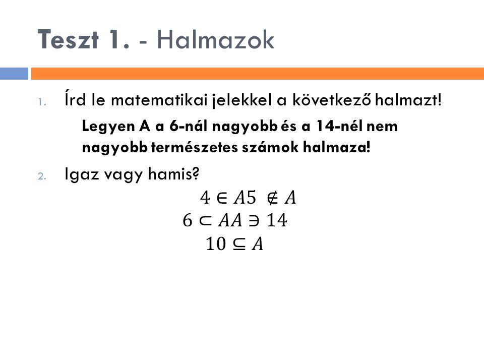 Halmazműveletek főbb azonosságai  Két halmaz egyenlő, ha ugyanazok az elemeik.