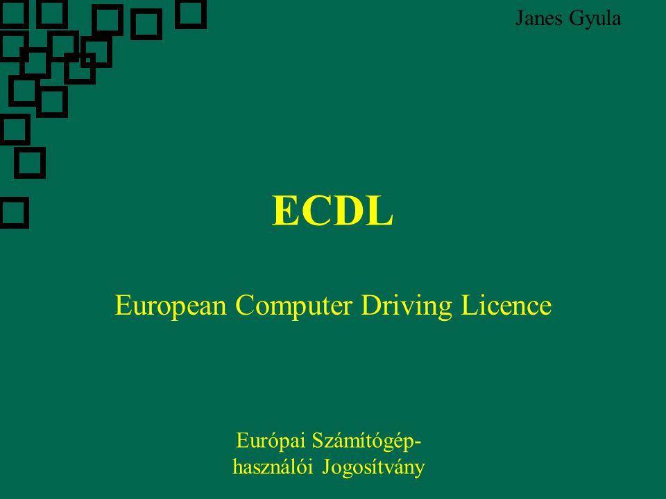 Az ECDL moduljai  IKT alapismeretek  Operációs rendszerek  Szövegszerkesztés  Táblázatkezelés  Adatbázis-kezelés  Prezentáció  Internet és Kommunikáció Európai Számítógép- használói Jogosítvány