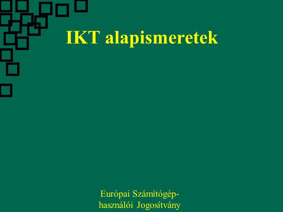 IKT alapismeretek Európai Számítógép- használói Jogosítvány