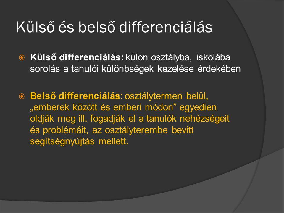 Külső és belső differenciálás  Külső differenciálás: külön osztályba, iskolába sorolás a tanulói különbségek kezelése érdekében  Belső differenciálá