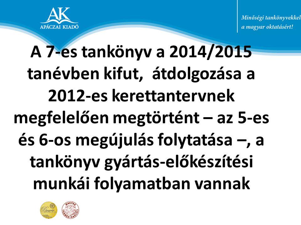A 7-es tankönyv a 2014/2015 tanévben kifut, átdolgozása a 2012-es kerettantervnek megfelelően megtörtént – az 5-es és 6-os megújulás folytatása –, a t