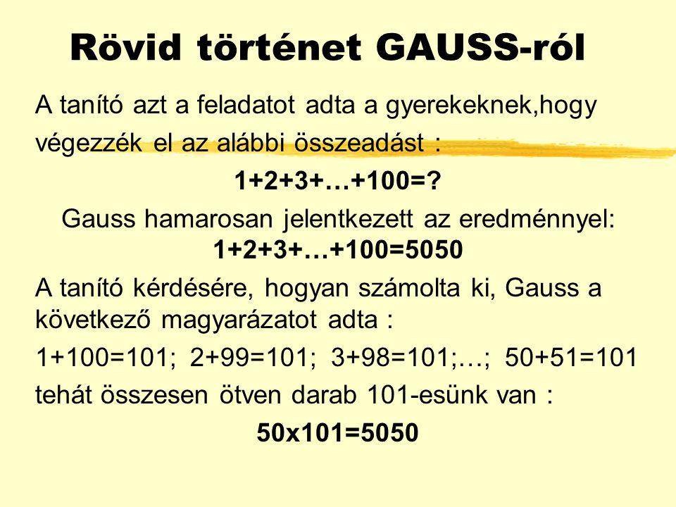 """CARL FRIEDRICH GAUSS z1777-1855 között élt znémet matematikus, csillagász, fizi- kus volt za """"matematika fejedelmének"""" tar- tották"""