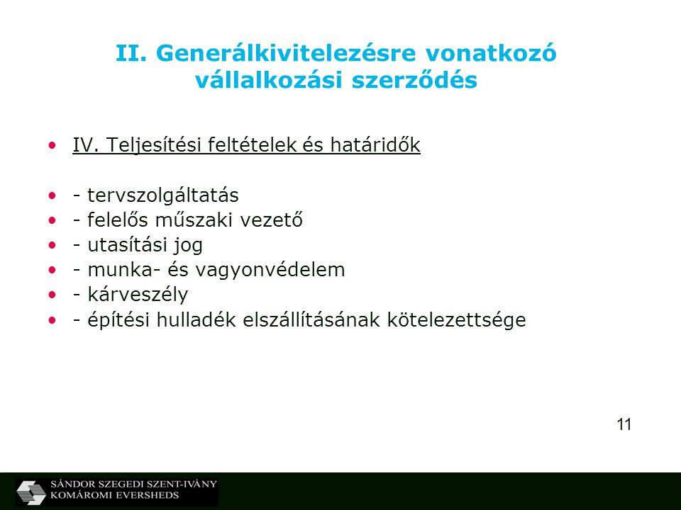 11 II. Generálkivitelezésre vonatkozó vállalkozási szerződés IV. Teljesítési feltételek és határidők - tervszolgáltatás - felelős műszaki vezető - uta