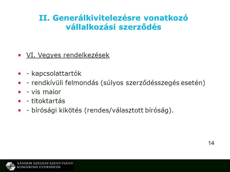 14 II. Generálkivitelezésre vonatkozó vállalkozási szerződés VI. Vegyes rendelkezések - kapcsolattartók - rendkívüli felmondás (súlyos szerződésszegés