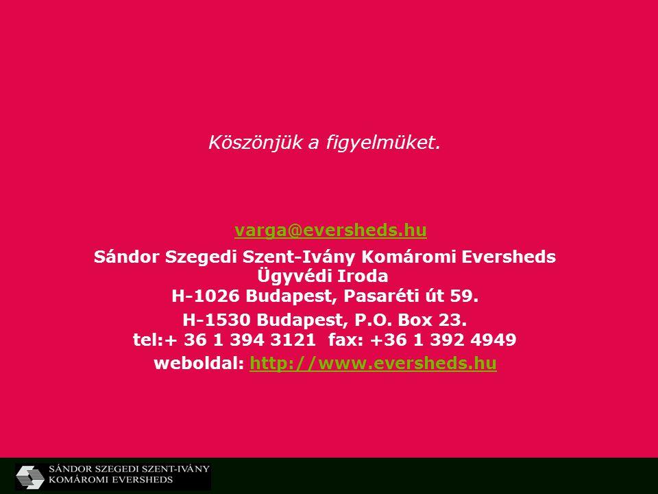 Köszönjük a figyelmüket. varga@eversheds.hu Sándor Szegedi Szent-Ivány Komáromi Eversheds Ügyvédi Iroda H-1026 Budapest, Pasaréti út 59. H-1530 Budape