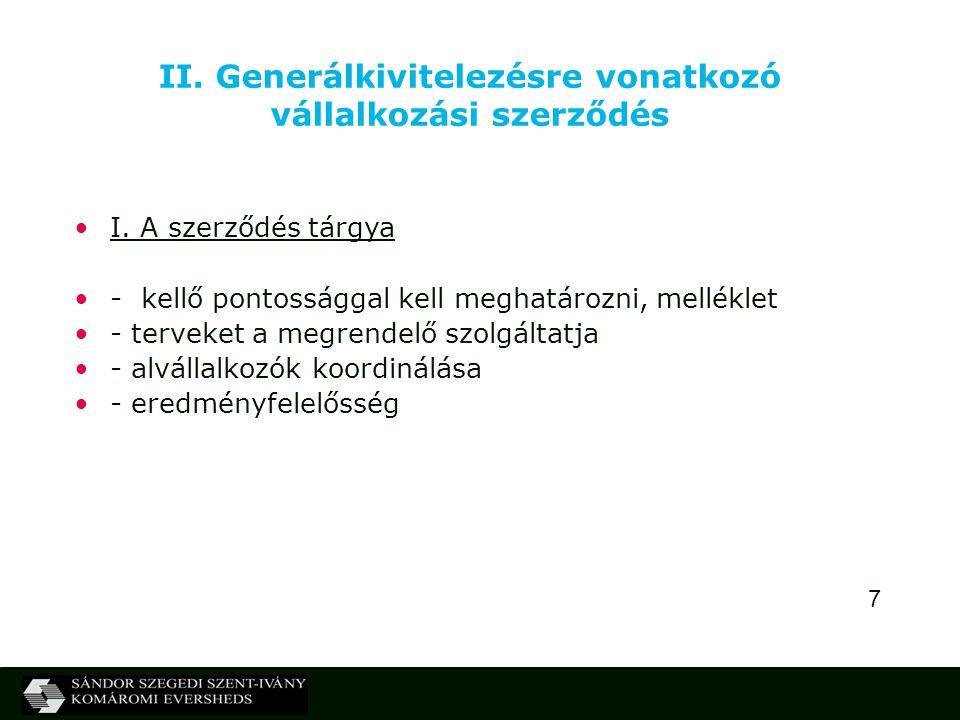 7 II. Generálkivitelezésre vonatkozó vállalkozási szerződés I. A szerződés tárgya - kellő pontossággal kell meghatározni, melléklet - terveket a megre