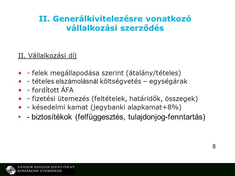 8 II. Generálkivitelezésre vonatkozó vállalkozási szerződés II. Vállalkozási díj - felek megállapodása szerint (átalány/tételes) - tételes elszámolásn