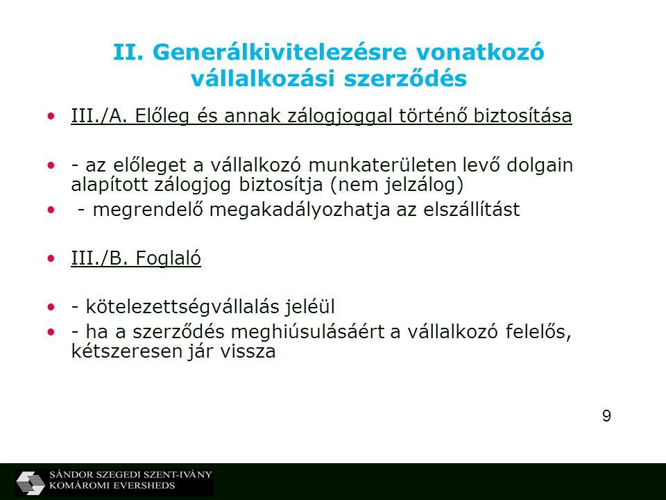 9 II. Generálkivitelezésre vonatkozó vállalkozási szerződés III./A. Előleg és annak zálogjoggal történő biztosítása - az előleget a vállalkozó munkate