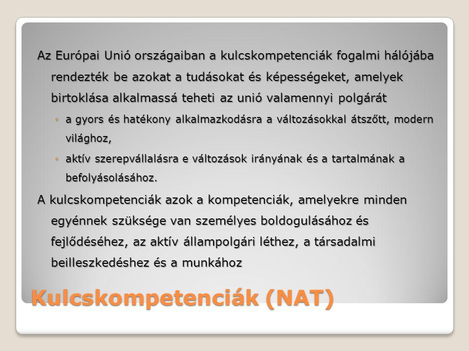 Kulcskompetenciák (NAT) Az Európai Unió országaiban a kulcskompetenciák fogalmi hálójába rendezték be azokat a tudásokat és képességeket, amelyek birt
