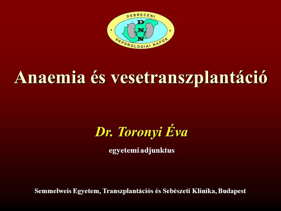 Anaemia és vesetranszplantáció Semmelweis Egyetem, Transzplantációs és Sebészeti Klinika, Budapest Dr.