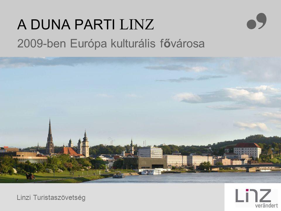 Linzi Turistaszövetség LINZ A KÖZÉPPONTBAN Felső-Ausztria tartomány fővárosa A Duna partján fekszik A 2.135-es folyamkilométernél 260 m tszf.