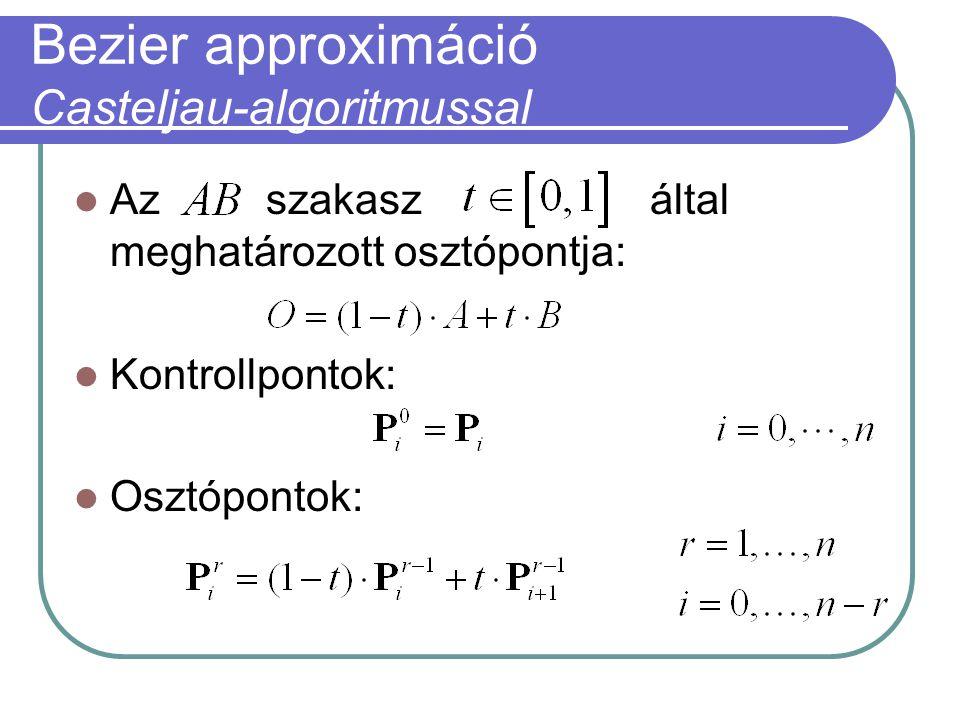 Bezier approximáció Casteljau-algoritmussal Az szakaszáltal meghatározott osztópontja: Kontrollpontok: Osztópontok: