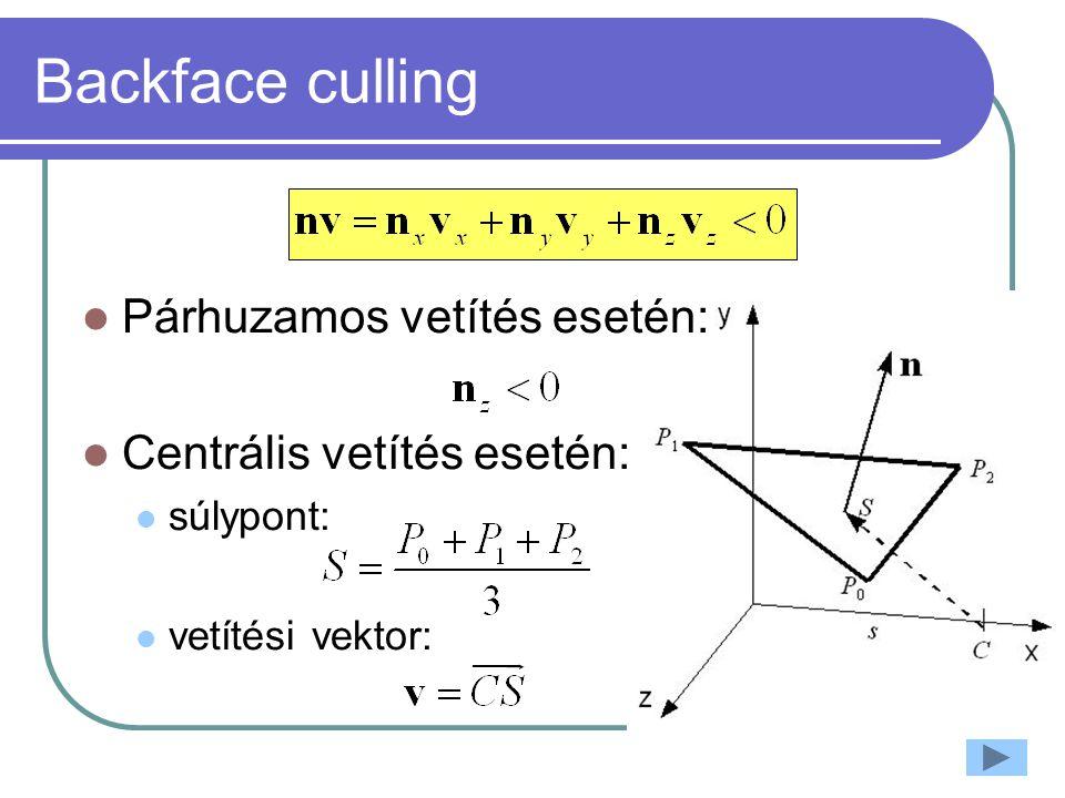 Backface culling Párhuzamos vetítés esetén: Centrális vetítés esetén: súlypont: vetítési vektor: