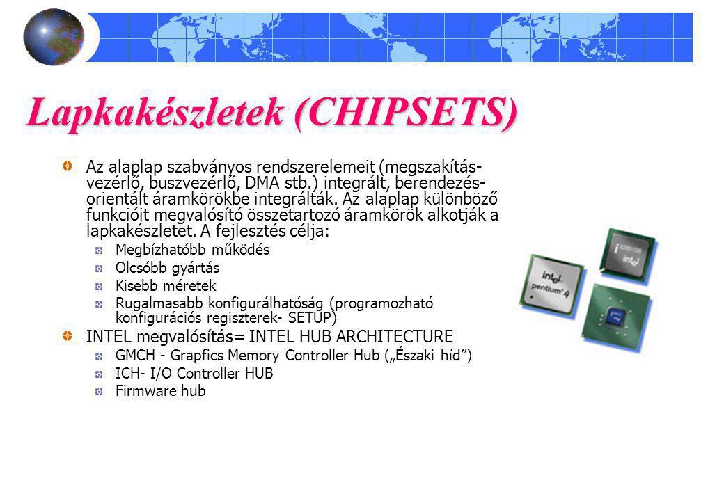 Lapkakészletek (CHIPSETS) Az alaplap szabványos rendszerelemeit (megszakítás- vezérlő, buszvezérlő, DMA stb.) integrált, berendezés- orientált áramkörökbe integrálták.