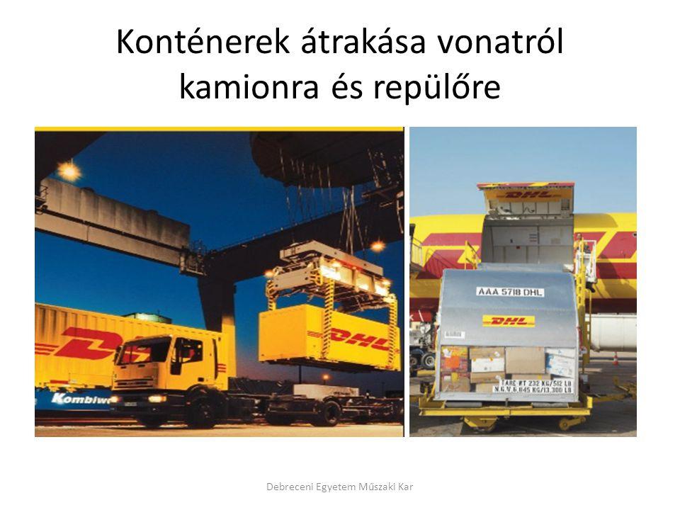 Konténerek átrakása vonatról kamionra és repülőre Debreceni Egyetem Műszaki Kar