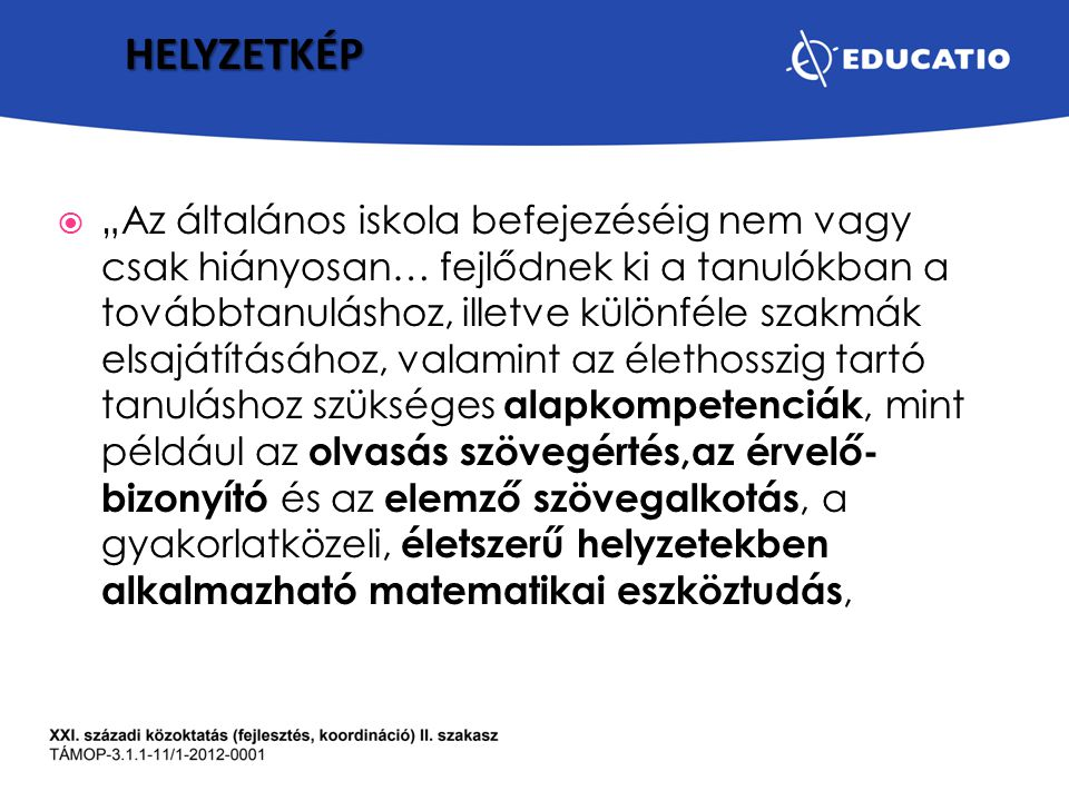 """HELYZETKÉP  """"Az általános iskola befejezéséig nem vagy csak hiányosan… fejlődnek ki a tanulókban a továbbtanuláshoz, illetve különféle szakmák elsajá"""