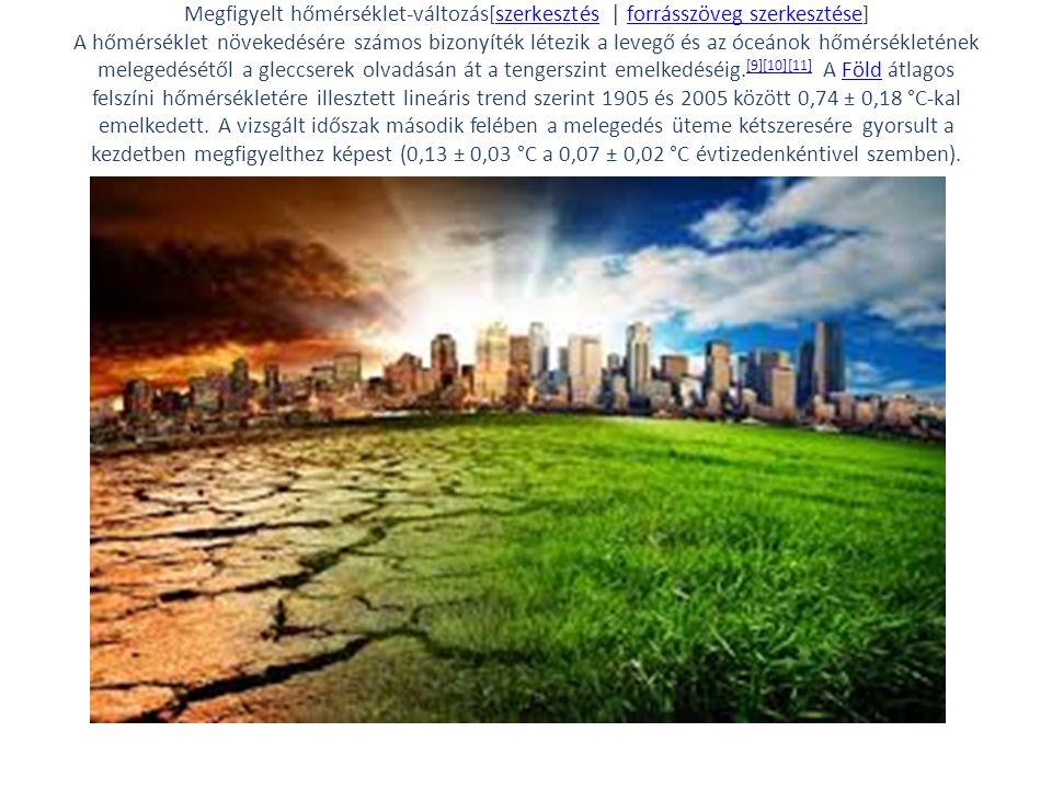 Megfigyelt hőmérséklet-változás[szerkesztés | forrásszöveg szerkesztése] A hőmérséklet növekedésére számos bizonyíték létezik a levegő és az óceánok h