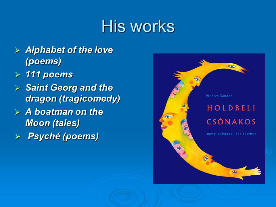 His works  Alphabet  Alphabet of the love (poems)  111  111 poems  Saint  Saint Georg and the dragon (tragicomedy)  A  A boatman on the Moon (