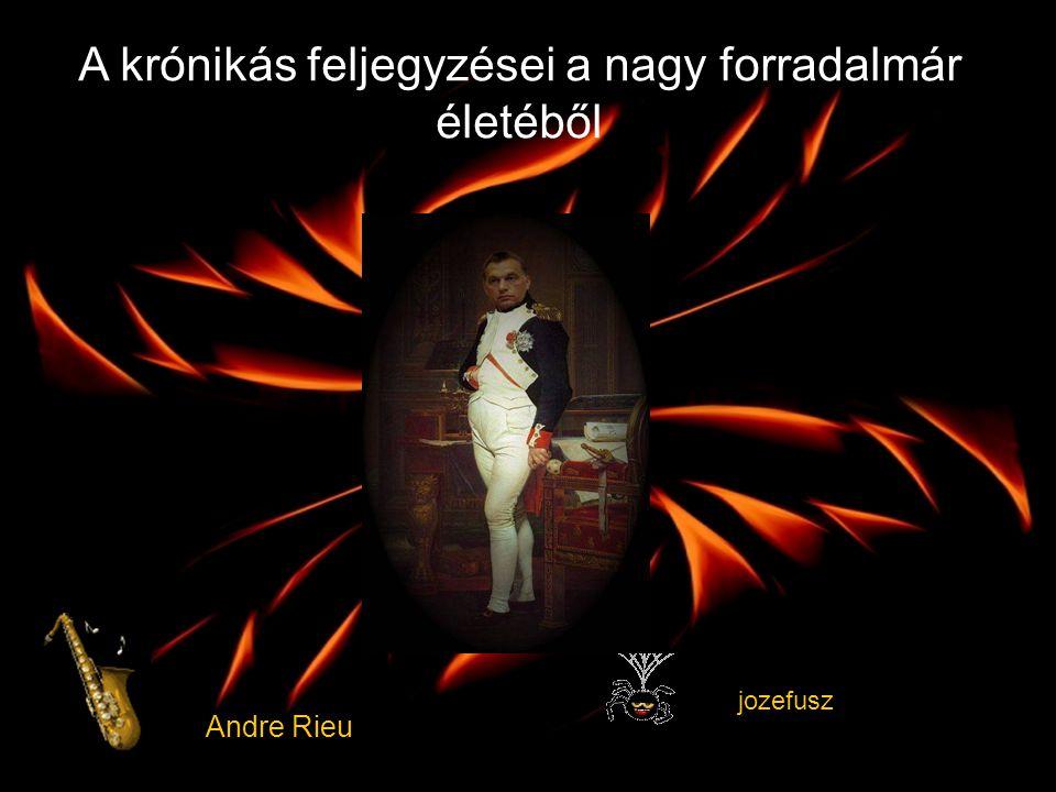 jozefusz Andre Rieu A krónikás feljegyzései a nagy forradalmár életéből