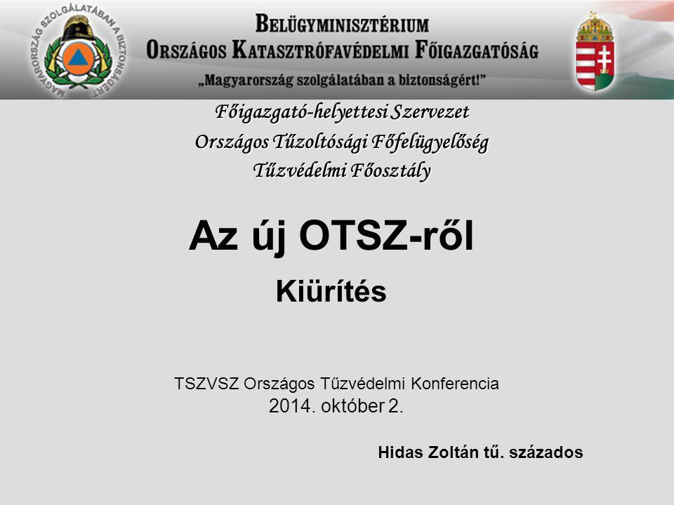 Az új OTSZ-ről Kiürítés Hidas Zoltán tű. százados Főigazgató-helyettesi Szervezet Országos Tűzoltósági Főfelügyelőség Tűzvédelmi Főosztály TSZVSZ Orsz