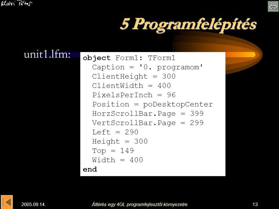  2005.09.14.Áttérés egy 4GL programfejlesztői környezetre13 5 Programfelépítés unit1.lfm: object Form1: TForm1 Caption = '0. programom' ClientHeig