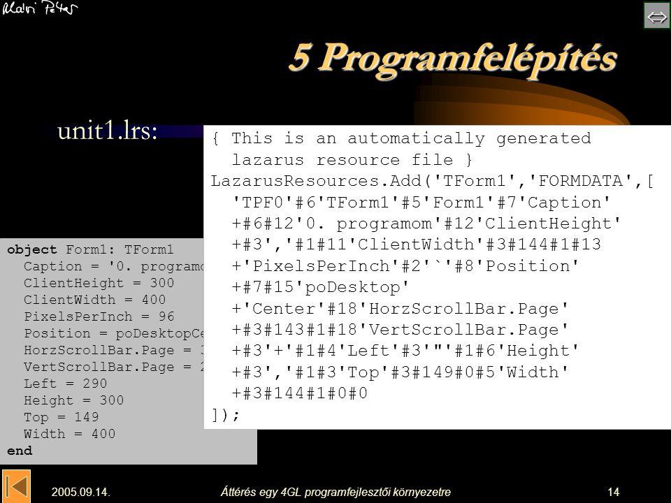  2005.09.14.Áttérés egy 4GL programfejlesztői környezetre14 5 Programfelépítés unit1.lrs: object Form1: TForm1 Caption = '0. programom' ClientHeig