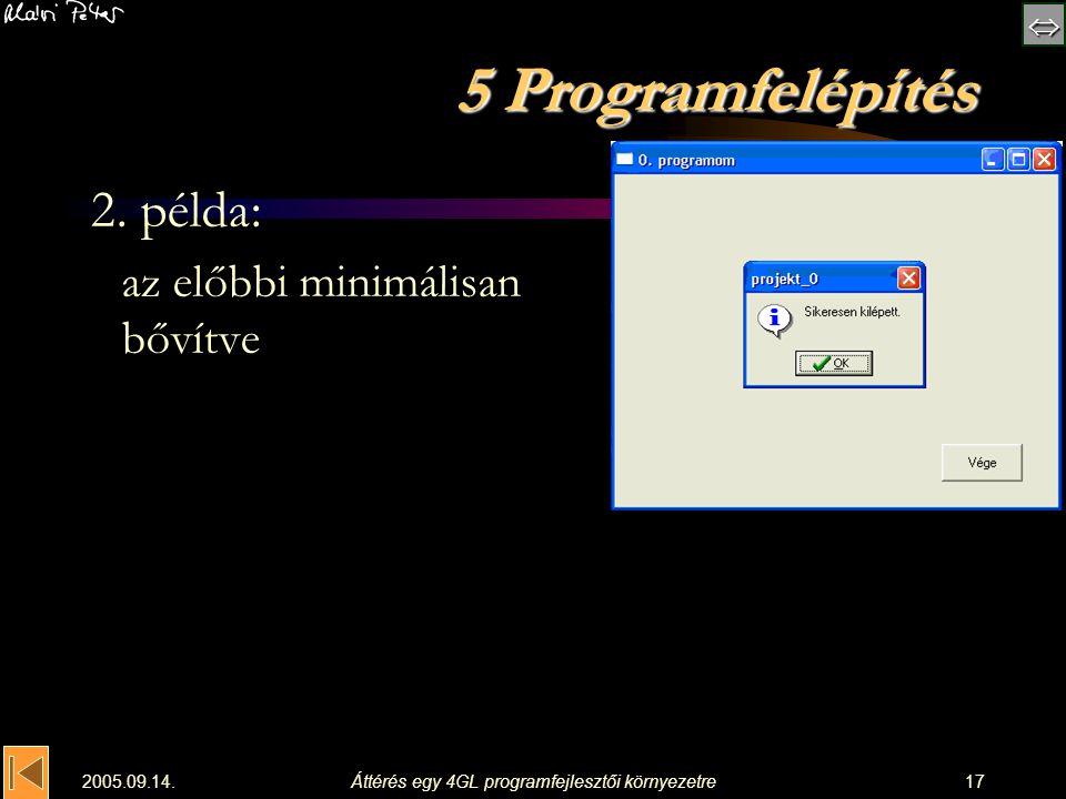  2005.09.14.Áttérés egy 4GL programfejlesztői környezetre17 5 Programfelépítés 2. példa: az előbbi minimálisan bővítve