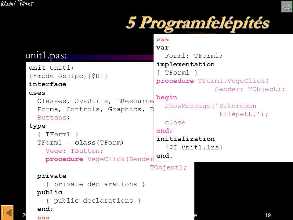  2005.09.14.Áttérés egy 4GL programfejlesztői környezetre19 5 Programfelépítés unit1.pas: unit Unit1; {$mode objfpc}{$H+} interface uses Buttons C