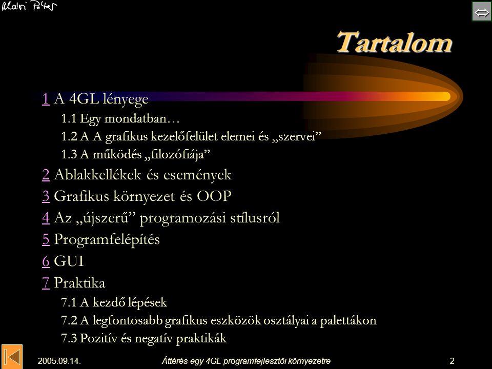 """ 2005.09.14.Áttérés egy 4GL programfejlesztői környezetre2 Tartalom 11 A 4GL lényege 1.1 Egy mondatban… 1.2 A A grafikus kezelőfelület elemei és """""""
