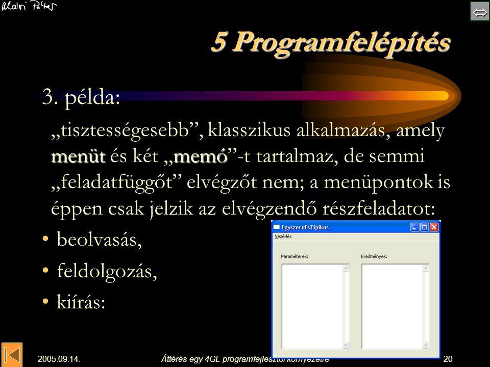 """ 2005.09.14.Áttérés egy 4GL programfejlesztői környezetre20 5 Programfelépítés 3. példa: menütmemó """"tisztességesebb"""", klasszikus alkalmazás, amely"""