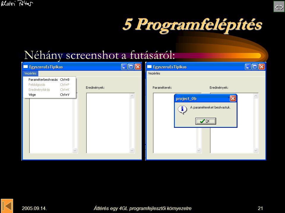  2005.09.14.Áttérés egy 4GL programfejlesztői környezetre21 5 Programfelépítés Néhány screenshot a futásáról: