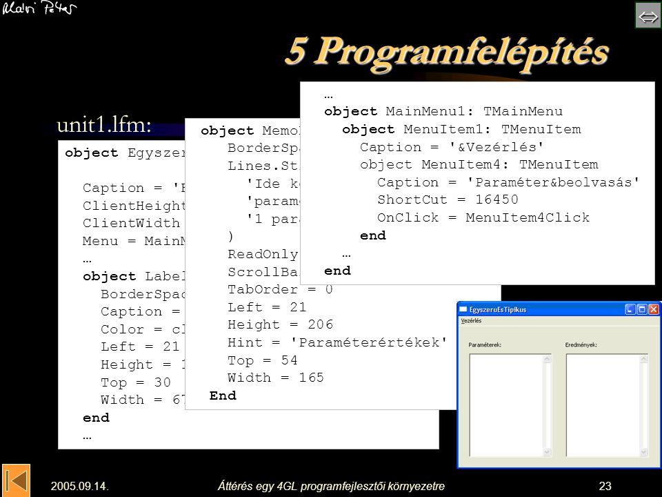  2005.09.14.Áttérés egy 4GL programfejlesztői környezetre23 5 Programfelépítés unit1.lfm: object EgyszeruEsTipikus: TEgyszeruEsTipikus Caption = '