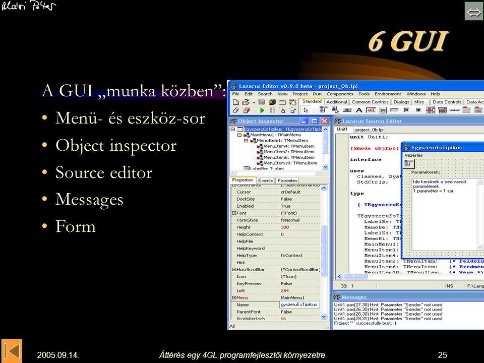 """ 2005.09.14.Áttérés egy 4GL programfejlesztői környezetre25 6 GUI A GUI """"munka közben"""": Menü- és eszköz-sor Object inspector Source editor Message"""