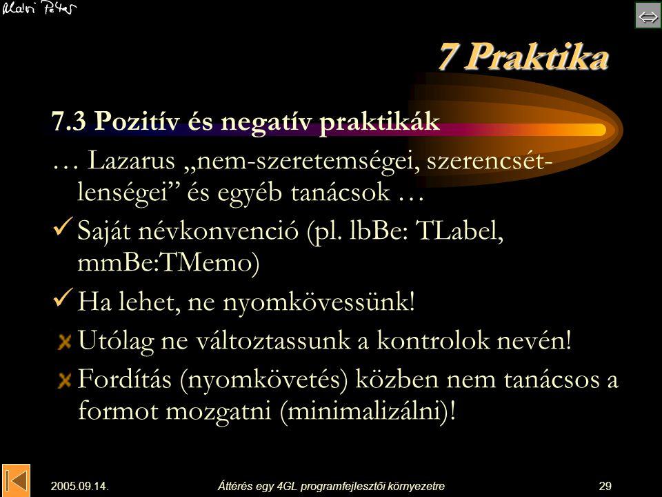 """ 2005.09.14.Áttérés egy 4GL programfejlesztői környezetre29 7 Praktika 7.3 Pozitív és negatív praktikák … Lazarus """"nem-szeretemségei, szerencsét-"""