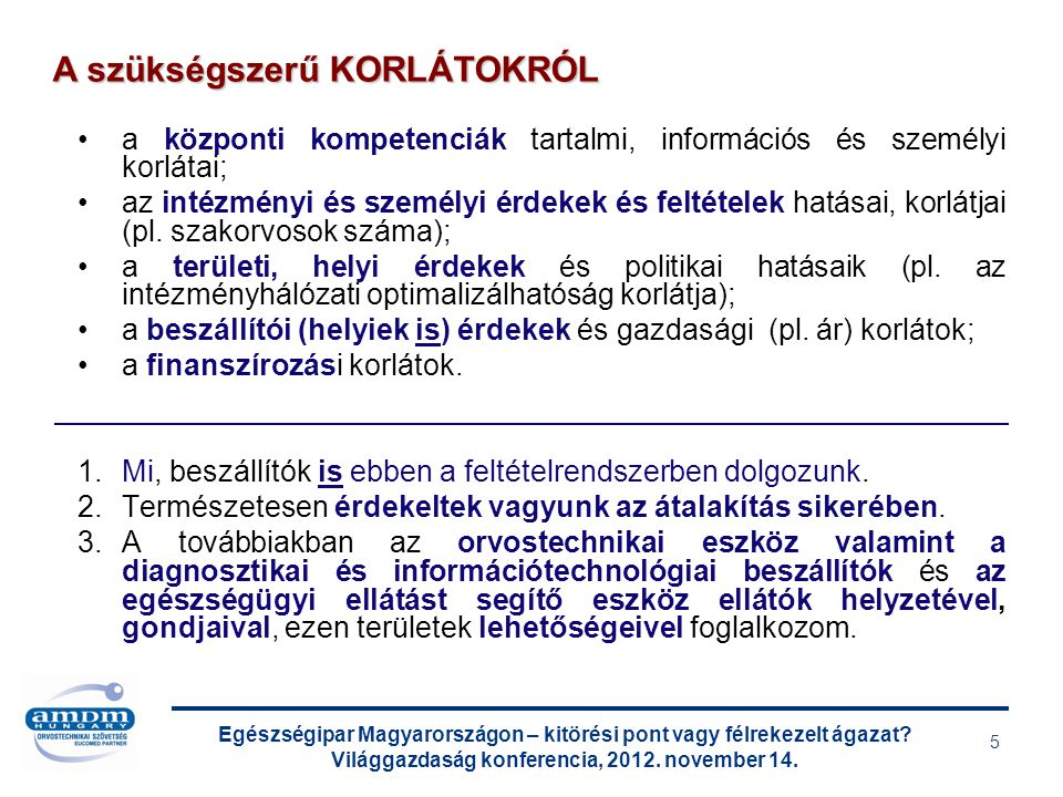 Egészségipar Magyarországon – kitörési pont vagy félrekezelt ágazat? Világgazdaság konferencia, 2012. november 14. 5 a központi kompetenciák tartalmi,