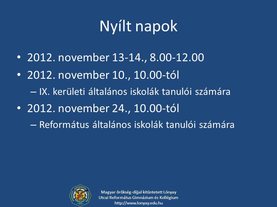 Nyílt napok 2012. november 13-14., 8.00-12.00 2012. november 10., 10.00-tól – IX. kerületi általános iskolák tanulói számára 2012. november 24., 10.00