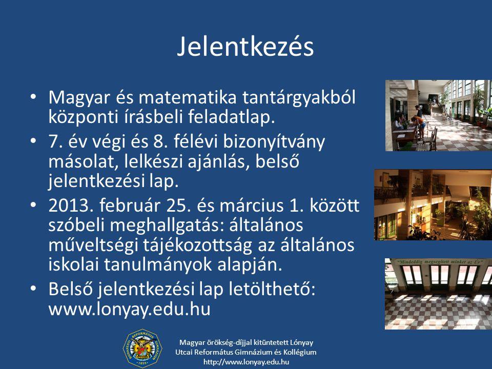Jelentkezés Magyar és matematika tantárgyakból központi írásbeli feladatlap. 7. év végi és 8. félévi bizonyítvány másolat, lelkészi ajánlás, belső jel