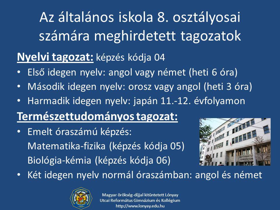 Az általános iskola 8. osztályosai számára meghirdetett tagozatok Nyelvi tagozat: képzés kódja 04 Első idegen nyelv: angol vagy német (heti 6 óra) Más