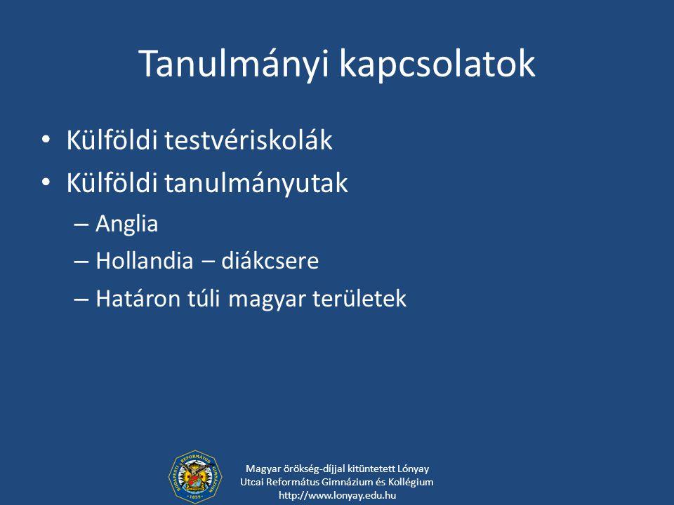 Tanulmányi kapcsolatok Külföldi testvériskolák Külföldi tanulmányutak – Anglia – Hollandia – diákcsere – Határon túli magyar területek Magyar örökség-