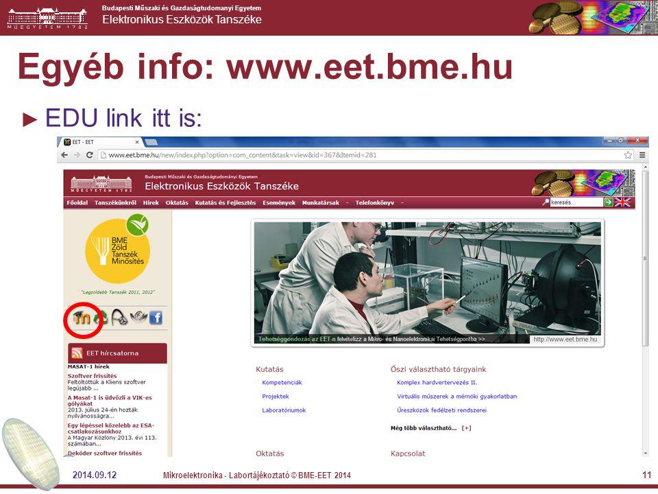 Budapesti Műszaki és Gazdaságtudomanyi Egyetem Elektronikus Eszközök Tanszéke 2014.09.12 Mikroelektronika - Labortájékoztató © BME-EET 2014 11 Egyéb info: www.eet.bme.hu ► EDU link itt is: